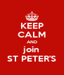 KEEP CALM AND join ST PETER'S - Personalised Poster A4 size
