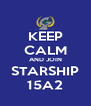 KEEP CALM AND JOIN STARSHIP 15A2 - Personalised Poster A4 size