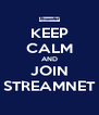KEEP CALM AND JOIN STREAMNET - Personalised Poster A4 size