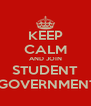 KEEP CALM AND JOIN STUDENT  GOVERNMENT - Personalised Poster A4 size