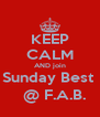 KEEP CALM AND join Sunday Best    @ F.A.B. - Personalised Poster A4 size