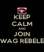 KEEP CALM AND JOIN SWAG REBELES - Personalised Poster A4 size