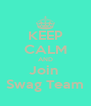 KEEP CALM AND Join  Swag Team - Personalised Poster A4 size