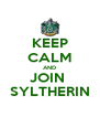 KEEP CALM AND JOIN  SYLTHERIN - Personalised Poster A4 size