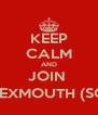 KEEP CALM AND JOIN  T.S EXMOUTH (SCC) - Personalised Poster A4 size