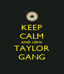 KEEP CALM AND JOIN TAYLOR GANG - Personalised Poster A4 size