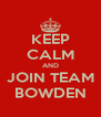 KEEP CALM AND JOIN TEAM BOWDEN - Personalised Poster A4 size