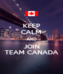 KEEP CALM AND JOIN TEAM CANADA - Personalised Poster A4 size
