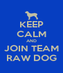 KEEP CALM AND JOIN TEAM RAW DOG - Personalised Poster A4 size