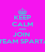KEEP CALM AND JOIN  #TEAM SPARTA  - Personalised Poster A4 size