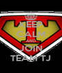 KEEP CALM AND JOIN TEAM TJ - Personalised Poster A4 size