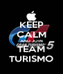 KEEP CALM AND JOIN TEAM TURISMO - Personalised Poster A4 size