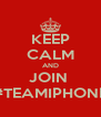 KEEP CALM AND JOIN  #TEAMIPHONE - Personalised Poster A4 size