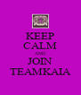 KEEP CALM AND JOIN TEAMKAIA - Personalised Poster A4 size