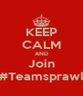 KEEP CALM AND Join #Teamsprawl - Personalised Poster A4 size