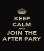 KEEP CALM AND JOIN THE AFTER PARY - Personalised Poster A4 size