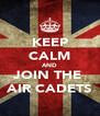 KEEP CALM AND JOIN THE  AIR CADETS - Personalised Poster A4 size