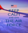 KEEP CALM AND JOIN THE AIR FORCE - Personalised Poster A4 size
