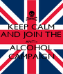 KEEP CALM AND JOIN THE ANTI- ALCOHOL CAMPAIGN - Personalised Poster A4 size