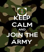KEEP CALM AND JOIN THE ARMY - Personalised Poster A4 size