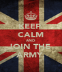 KEEP  CALM AND JOIN THE  ARMY. - Personalised Poster A4 size