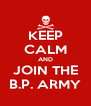 KEEP CALM AND JOIN THE B.P. ARMY - Personalised Poster A4 size