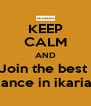 KEEP CALM AND Join the best  aliance in ikariam - Personalised Poster A4 size