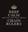 KEEP CALM AND JOIN THE BEST GROUP CHAOS RULERS - Personalised Poster A4 size