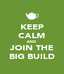 KEEP CALM AND JOIN THE BIG BUILD - Personalised Poster A4 size