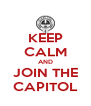 KEEP CALM AND JOIN THE CAPITOL - Personalised Poster A4 size