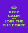 KEEP CALM AND JOIN THE CHE FORCE - Personalised Poster A4 size