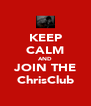 KEEP CALM AND JOIN THE ChrisClub - Personalised Poster A4 size