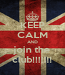 KEEP CALM AND join the club!!!!!!! - Personalised Poster A4 size