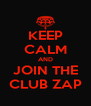 KEEP CALM AND JOIN THE CLUB ZAP - Personalised Poster A4 size