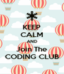 KEEP CALM AND Join The CODING CLUB - Personalised Poster A4 size