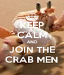 KEEP CALM AND JOIN THE CRAB MEN - Personalised Poster A4 size
