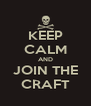 KEEP CALM AND JOIN THE CRAFT - Personalised Poster A4 size