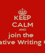 KEEP CALM AND join the  Creative Writing Club - Personalised Poster A4 size