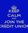 KEEP CALM AND JOIN THE CREDIT UNION - Personalised Poster A4 size