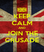 KEEP CALM AND JOIN THE CRUSADE - Personalised Poster A4 size