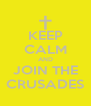 KEEP CALM AND JOIN THE CRUSADES - Personalised Poster A4 size