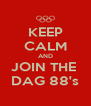 KEEP CALM AND JOIN THE  DAG 88's - Personalised Poster A4 size