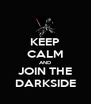 KEEP CALM AND JOIN THE DARKSIDE - Personalised Poster A4 size