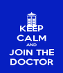 KEEP CALM AND JOIN THE DOCTOR - Personalised Poster A4 size