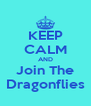 KEEP CALM AND Join The Dragonflies - Personalised Poster A4 size