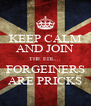 KEEP CALM AND JOIN THE EDL... FORGEINERS ARE PRICKS - Personalised Poster A4 size