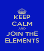 KEEP CALM AND JOIN THE ELEMENTS - Personalised Poster A4 size