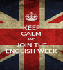 KEEP CALM AND JOIN THE ENGLISH WEEK - Personalised Poster A4 size