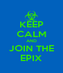 KEEP CALM AND JOIN THE EPIX - Personalised Poster A4 size