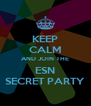 KEEP CALM AND JOIN THE ESN SECRET PARTY - Personalised Poster A4 size